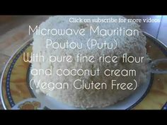 Microwave Mauritian Poutou (Putu)|Pure Superfine Rice Flour And Coconut Milk - Vegan Gluten Free - YouTube Coconut Milk Recipes, Coconut Rice, Coconut Cream, Gluten Free Baking, Vegan Gluten Free, Gluten Free Recipes, Puttu Recipe, Mauritian Food, Glutinous Rice