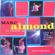 MARC ALMOND - 12 Years Of Tears (Live At The Royal Albert Hall)