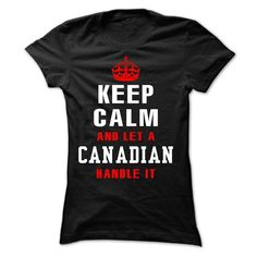 keep calm and let a canadian handle it T Shirt, Hoodie, Sweatshirt. Check price ==► http://www.sunshirts.xyz/?p=130355