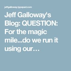 Jeff Galloway's Blog: QUESTION: For the magic mile...do we run it using our…
