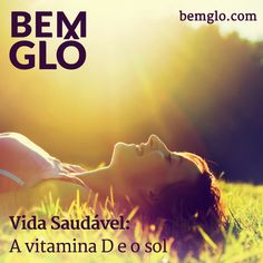 Entenda por que é tão importante o hábito de pegar um solzinho de vez em quando. Vem! #bemglo #vidasaudavel #vitaminad