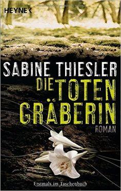 Die Totengräberin: Roman: Amazon.de: Sabine Thiesler: Bücher