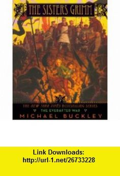 The Everafter War (Turtleback School  Library Binding Edition) (Sisters Grimm (Prebound)) (9780606125000) Michael Buckley, Peter Ferguson , ISBN-10: 0606125000  , ISBN-13: 978-0606125000 ,  , tutorials , pdf , ebook , torrent , downloads , rapidshare , filesonic , hotfile , megaupload , fileserve
