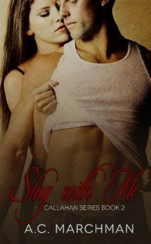 Stay With Me (Callahan Series Book 2) by [Marchman, AC]