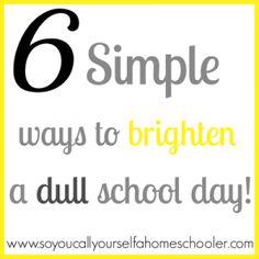 6 easy ways to brighten a dull homeschool day