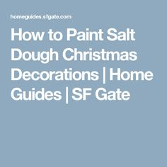 How to Paint Salt Dough Christmas Decorations | Home Guides | SF Gate