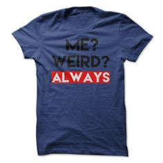 Me? Weird? T Shirt, Always Wierd T Shirt, Me? Weird? Always T Shirt, Birthdays T Shirt, Birthday Gift, T Shirts, Hoodies. Check price ==► https://www.sunfrog.com/LifeStyle/Me-Weird-T-Shirt-Always-Wierd-T-Shirt-Me-Weird-Always-T-Shirt-Birthdays-T-Shirt-Birthday-Gift.html?41382