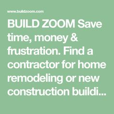 BUILD ZOOM Save time, money & frustration. Find a contractor for home remodeling or new construction building projects with our independent online contractor matching website. We consider company reviews, licenses and government permit data to find you the best. Home Improvement Contractors, New Construction, Home Remodeling, Finding Yourself, Money, Website, Building, Projects, Log Projects