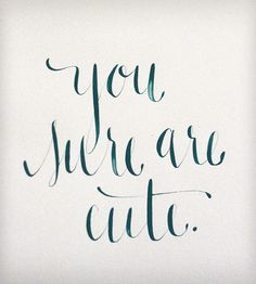 "You Sure Are Cute - Original Calligraphy by Anna Tovar on Scoutmob Shoppe. Make cause spontaneous ""d'awww""s. #valentines"