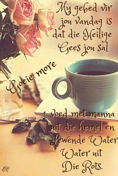 All that you take from me is coffee and tea, and sympathy. Good Night Wishes, Good Morning Messages, Good Morning Good Night, Day Wishes, Good Morning Quotes, Lekker Dag, Evening Greetings, Afrikaanse Quotes, Goeie More