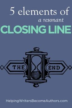 5 Elements of a Resonant Closing Line - Helping Writers Become Authors Writing Resources, Writing Prompts, Authors, Writers, 5 Elements, Outline, Closer, Knowledge, Articles