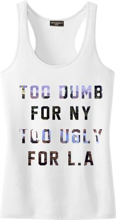 Too Dumb & Ugly. love it