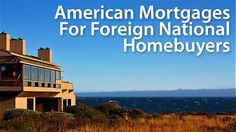 Foreign National Mortgage For Non-US Citizens