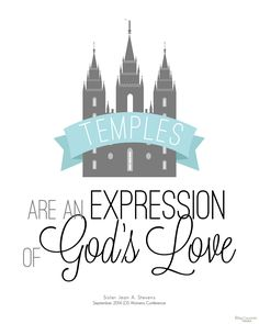 Temples are an expression of God's love. Jean A. Stevens September 2014 LDS Women's Meeting Free Printable from BitsyCreations #WomensMeeting #ldsconf