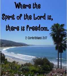 Where the Spirit of the Lord is, there is freedom. ~ 2 Corinthians 3:17