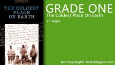 http://learning-english-book.blogspot.com/2014/05/learning-english-coldest-place-on-earth-grade-one.html