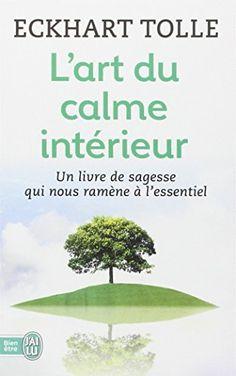 Amazon.fr - L'art du calme intérieur : Un livre de sagesse qui nous ramène à l'essentiel - Eckhart Tolle - Livres