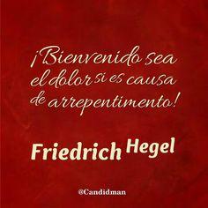 """""""Bienvenido sea el #Dolor si es causa de #Arrepentimento"""". #FriedrichHegel #Citas #Frases @candidman"""