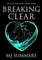 Breaking Clear (Full Hearts Series Book 3)