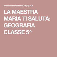 LA MAESTRA MARIA TI SALUTA: GEOGRAFIA CLASSE 5^