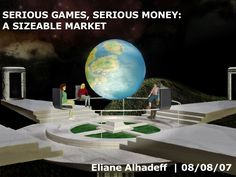 SERIOUS GAMES-A Sizeable Market by Eliane Alhadeff via slideshare