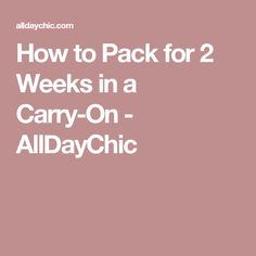 How to Pack for 2 Weeks in a Carry-On - AllDayChic