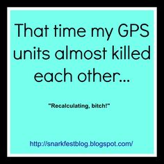 Dueling GPS's are never a good thing.