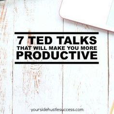 7 TED Talks That Will Make You More Productive | Your Side Hustle Success