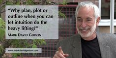 """""""Why plan, plot or outline when you can let intuition do the heavy lifting?""""  – Mark David Gerson • http://www.markdavidgerson.com/books/voiceofthemuse • http://mybook.to/writersblock"""