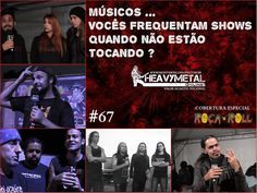 Força Metal BR: Músicos: Vocês frequentam shows quando não estão t...