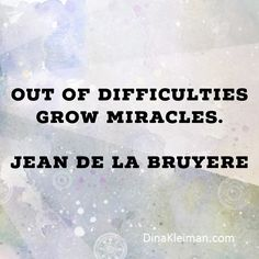 Out of difficulties grow miracles. Jean de la Bruyere  #believeinmiracles #miracles #quotes #quoteoftheday