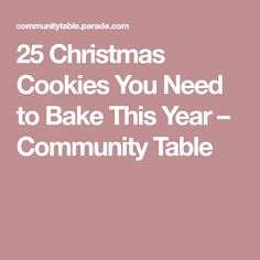 25 Christmas Cookies You Need to Bake This Year – Community Table