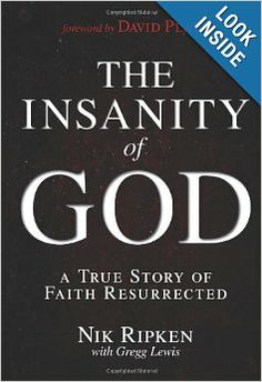 The Insanity of God: A True Story of Faith Resurrected: Nik Ripken, Gregg Lewis