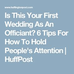 Is This Your First Wedding As An Officiant?  6 Tips For How To Hold People's Attention | HuffPost