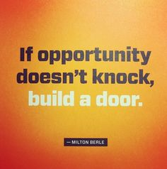 If opportunity doesnt knock, build a door. -- inspiring quote by Milton Berle from Inspiration Stations Quotes channel