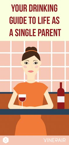 Your Drinking Guide to Life as a Single Parent