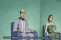 """I think if Martin Luther King was alive today he would..."""