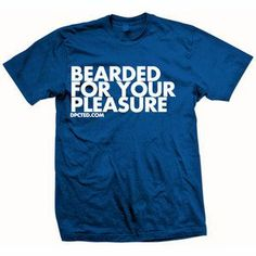 bearded for your pleasure :)