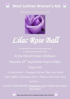 West Lothian Women's Aid would like to invite you to our Lilac Rose Ball http://www.voluntarysectorgateway.org/wp-content/uploads/2015/06/womens-aid-ball-flyer.pdf