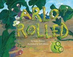 Arlo rolled by Susan Pearson, Illustrated by Jeff Ebbler