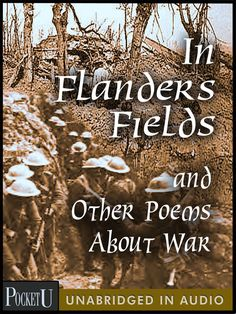 In Flander's Fields and Other Poems about War by Lt. Col. John McCrae and Wilfred Owens. Two soldier poets described inner impressions telling us much about war and the people who fight them.