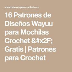 16 Patrones de Diseños Wayuu para Mochilas Crochet / Gratis | Patrones para Crochet