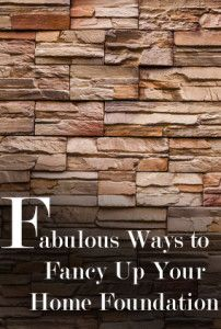 Fabulous Ways to Fancy up Your  Home Foundation