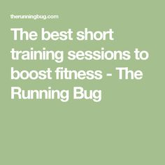 The best short training sessions to boost fitness - The Running Bug