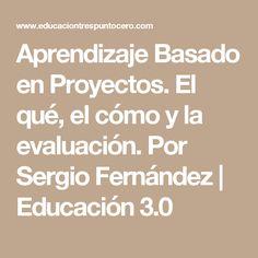 Aprendizaje Basado en Proyectos. El qué, el cómo y la evaluación. Por Sergio Fernández | Educación 3.0 Flip Learn, Class Activities, Too Cool For School, Language, Parenting, Teacher, Education, Learning, Tips