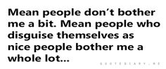 This is so true...why I never talk to or acknowledge those kind of people!