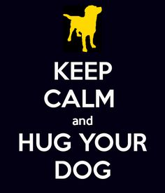 Keep Calm and Hug Your Dog #quotes #posters ...........click here to find out more http://googydog.com P.S. PLEASE FOLLOW ME IN HERE @Yulia Bekar Bekar watson