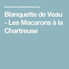 Blanquette de Veau - Les Macarons à la Chartreuse