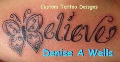 Believe Tattoo with the B made into a butterflly by Denise A. Wells by ♥Denise A. Wells♥, via Flickr