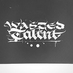 'Wasted Talent' 1st Attempt for a Shirt Design. #calligraphy #calligraphymasters #calligraffiti #handlettering #handwriting #handstyle #uncial #fraktur #freehand #lefthand #lefty #gothic #custom #lettering #shirt #design #paindesignart #tyxca @handmadefont #typematters #typism #typegang #goodtype #artoftype #thedailytype #designspiration #typespire Tattoo Lettering Fonts, Typography Letters, Typography Logo, Hand Lettering, Fancy Fonts Alphabet, Dark Ages, Handwriting, Emo, Design Art